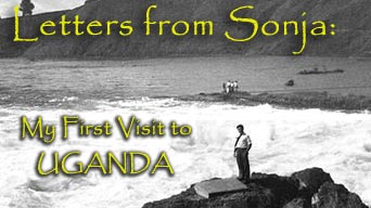 Letters from Sonja: My First Visit to Uganda