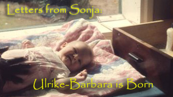Letters from Sonja: Ulrike-Barbara is Born